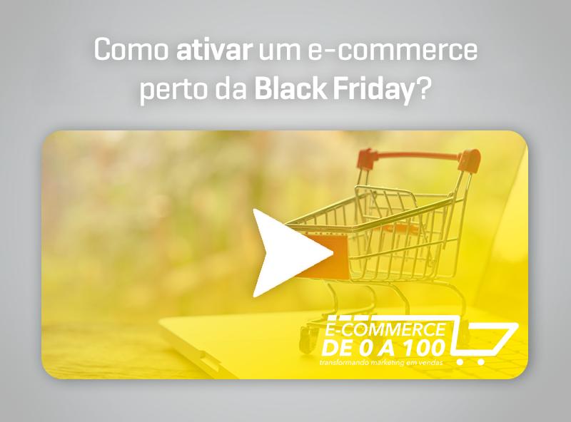 E-commerce de 0 a 100 – Como ativar um e-commerce perto da Black Frifay