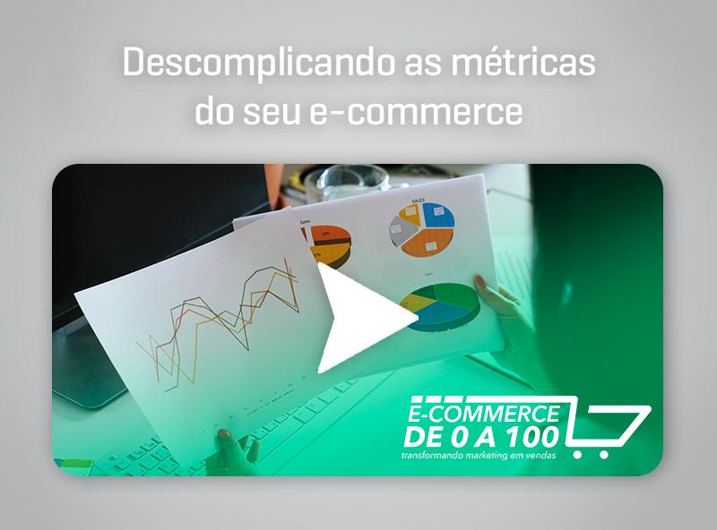 E-commerce de 0 a 100 – Descomplicando as métricas