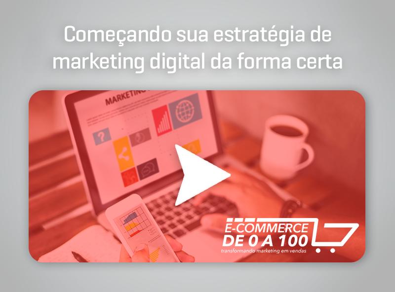 E-commerce de 0 a 100 – Estratégia de marketing digital