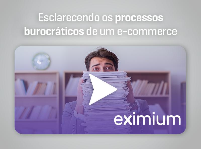 Eximium – Esclarecendo os processos burocráticos de um e-commerce