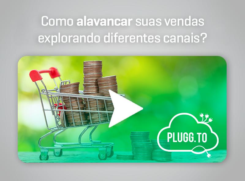 Plugg To – Como alavancar suas vendas explorando diferentes canais