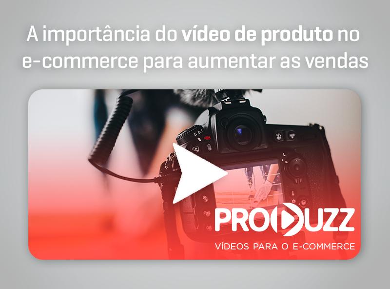 Produzz – A importância do video de produto no e-commerce para aumentar as vendas